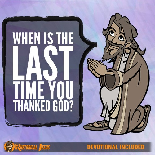 When is the last time you thanked God?