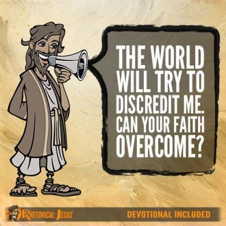 The world will try to discredit me. Can your faith overcome?