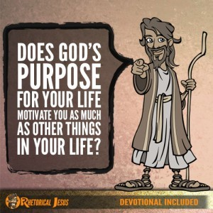 Does God's purpose for your life motivate you as much as other things in your life?