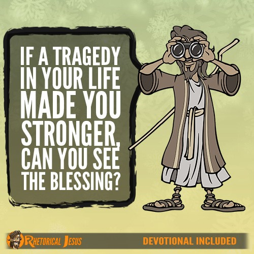 If a tragedy in your life made you stronger, can you see the blessing?