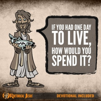 If You Had One Day To Live, How Would You Spend It?