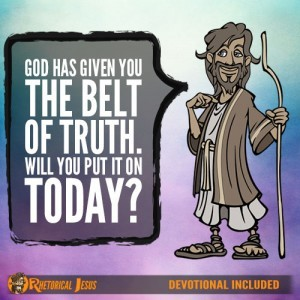 God has Given You the The Belt Of Truth. Will You Put it on Today?