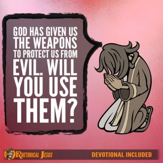 God has given us the the weapons to protect us from evil. Will you use them?