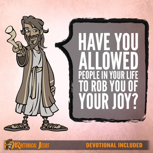 Have You Allowed People In Your Life To Rob You Of Your Joy?