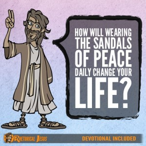 How Will Wearing The Sandals Of Peace Daily Change Your Life?