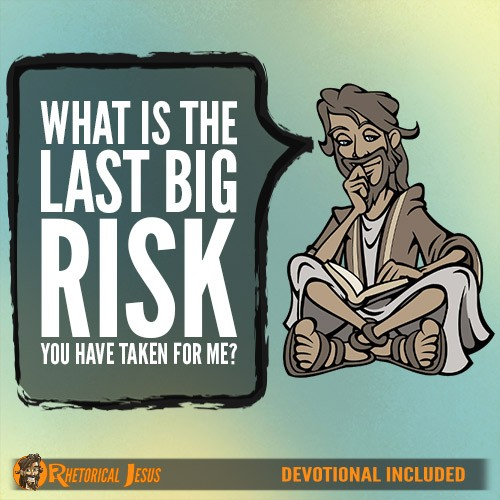 What Is The Last Big Risk You Have Taken For Me?