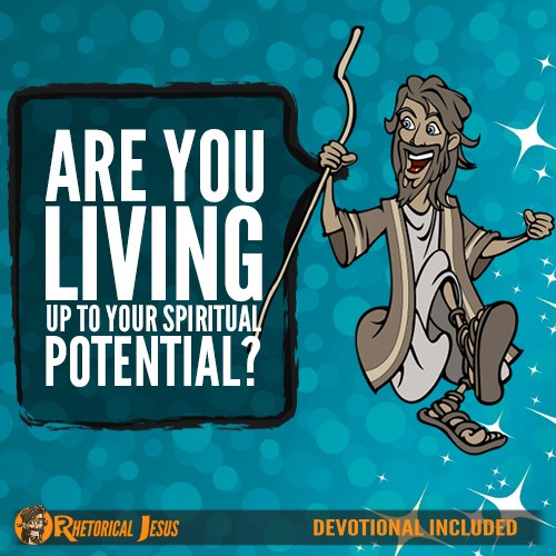 Are You Living Up To Your Spiritual Potential?
