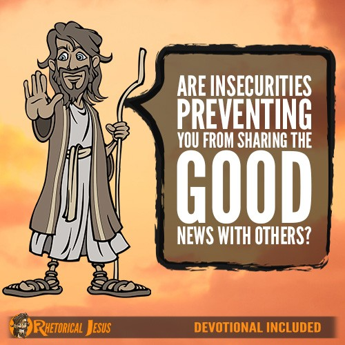 Are Insecurities Preventing You From Sharing The Good News With Others?