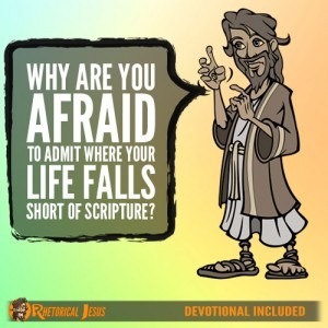 Why Are You Afraid To Admit Where Your Life Falls Short Of Scripture?