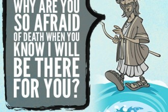Why are you so afraid of death when you know I will be there for you?