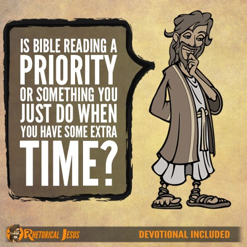 Is Bible Reading A Priority Or Something You Just Do When You Have Some Extra Time?