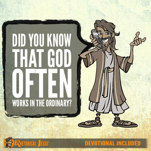 Did You Know That God Often Works In The Ordinary?