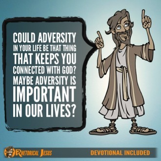 Could adversity in your life be that thing that keeps you connected with God? Maybe adversity is important in our lives?