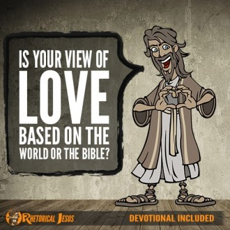 Is Your View Of Love Based On The World Or The Bible?