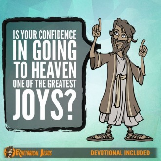 Is your confidence in going to heaven one of the greatest joys?
