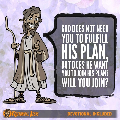 God does not need you to fulfill His plan, but does He want you to join His plan? Will you Join?