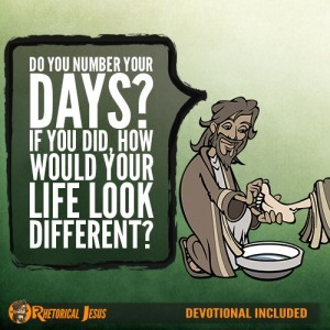 Do You Number Your Days? If You Did, How Would Your Life Look Different?