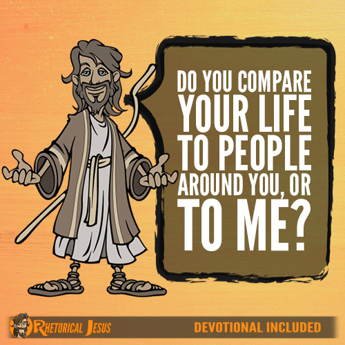 Do you compare your life to people around you, or to me?
