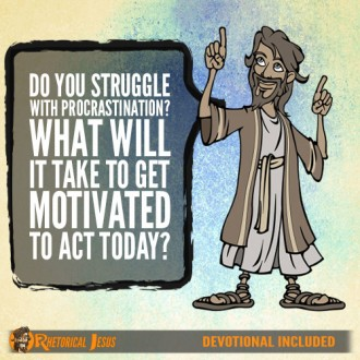 Do You Struggle With Procrastination? What Will It Take To Get Motivated To Act Today?