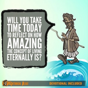 Will You Take Time Today To Reflect On How Amazing The Concept of Living Eternally Is?