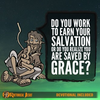 Do You Work To Earn Your Salvation Or Do You Realize You Are Saved By Grace?