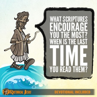 What Scriptures Encourage You The Most? When Is The Last Time You Read Them?