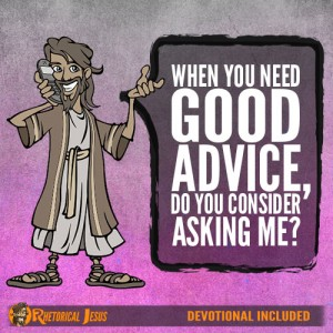 When you need good advice, do you consider asking me?