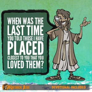 When Was The Last Time You Told Those I Have Placed Closest To You That You Loved Them?