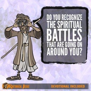 Do You Recognize The Spiritual Battles That Are Going On Around You?