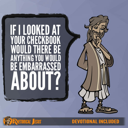 If I Looked At Your Checkbook Would There Be Anything You Would Be Embarrassed About?