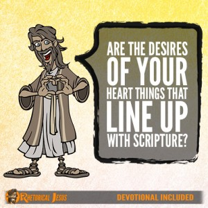Are The Desires Of Your Heart Things That Line Up With Scripture?