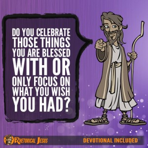 Do You Celebrate Those Things You Are Blessed With or Only Focus On What You Wish You Had?