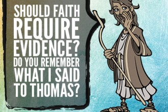 Should Faith Require Evidence? Do You Remember What I Said To Thomas?
