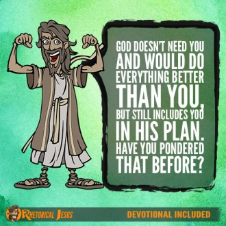God doesn't need you and would do everything better than you, but still includes you in His plan. Have you pondered that before?