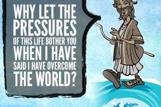 Why Let The Pressures Of This Life Bother You When I have Said I Have Overcome The World?