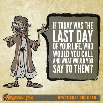 If today was the last day of your life, who would you call and what would you say to them?