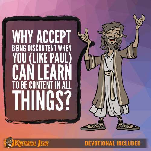 Why Accept Being Discontent When You (Like Paul) Can Learn To Be Content In All Things?