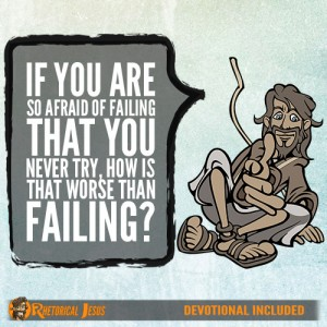 If you are so afraid of failing that you never try, how is that worse than failing?