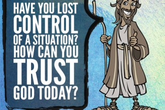 Have you lost control of a situation? How can you trust God today?