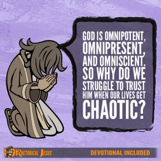 God is omnipotent, omnipresent, and omniscient. So why do we struggle to trust Him when our lives get chaotic?