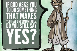 If God asks you to do something that makes you feel uncomfortable, do you still say yes?