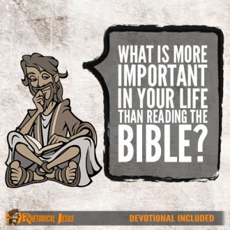 What is more important in your life than reading the Bible?