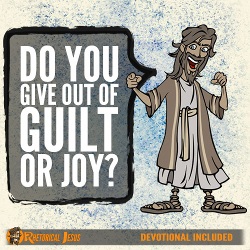 Do you give out of guilt or joy?