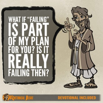 "What if ""failing"" is part of my plan for you? Is it really failing then?"