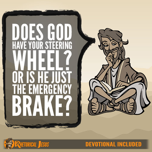 Does God have your steering wheel? Or is He just the emergency brake?