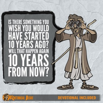 Is there something you wish you would have started 10 years ago? Will that happen again 10 years from now?