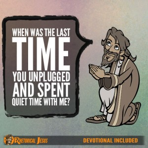 When Was The Last Time You Unplugged And Spent Quiet Time With Me?