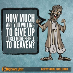 How much are you willing to give up to get more people to heaven?