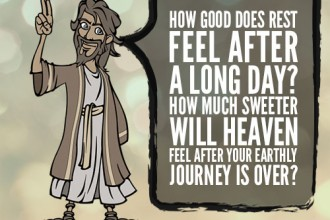 How Good Does Rest Feel After A Long Day? How Much Sweeter Will Heaven Feel After Your Earthly Journey Is Over?