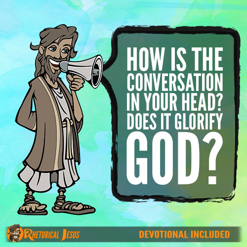How Is The Conversation In Your Head? Does It Glorify God?